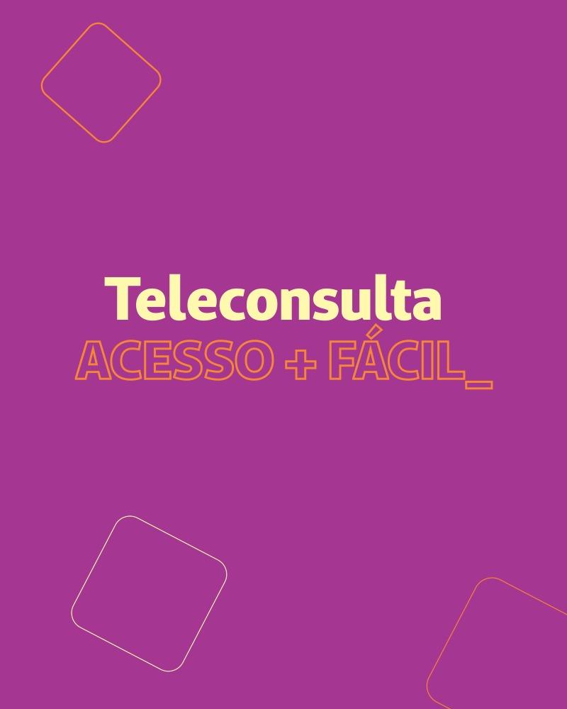 Imagem fala sobre Teleconsulta Acesso+Fácil